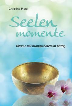 Klangschalen-Buch Seelenmomente von Christina Plate